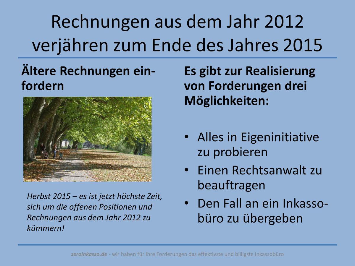zeroinkasso.de - Wir haben für Ihre Forderungen das effektivste und billigste Inkassobüro: es wird Zeit zum Handeln - Rechnungen aus dem Jahr 2012 verjähren zum Ende des Jahres 2015